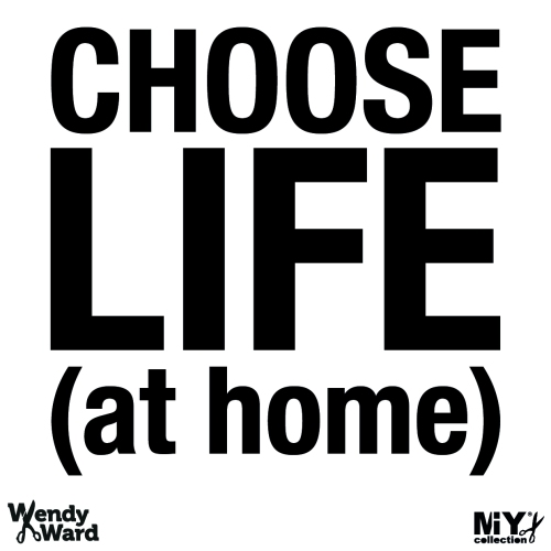 choose life at home