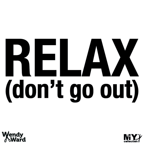 relax don't go out
